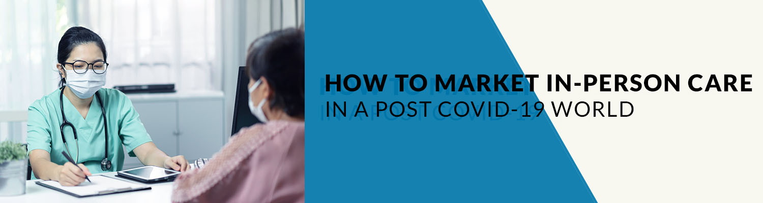 how to market in-person care in a post-covid world